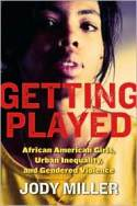Getting Played: African American Girls, Urban Inequality, and Gender Violence
