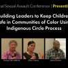 Thumbnail image for 2018 National Sexual Assault Conference: Building Leaders to Keep Children Safe in Communities of Color Using Indigenous Circle Process