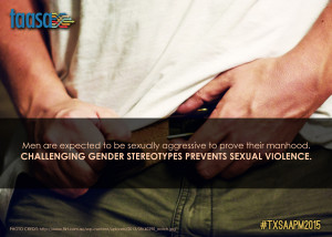 Men are expected to be sexually aggressive to prove their manhood. Challenging gedner stereotypes prevents sexual violence.