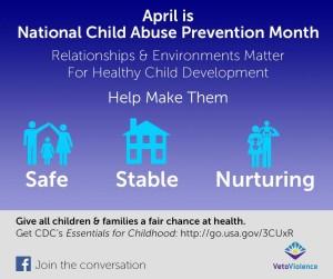 APril is national child abuse prevention month Safe Stable Nurturing
