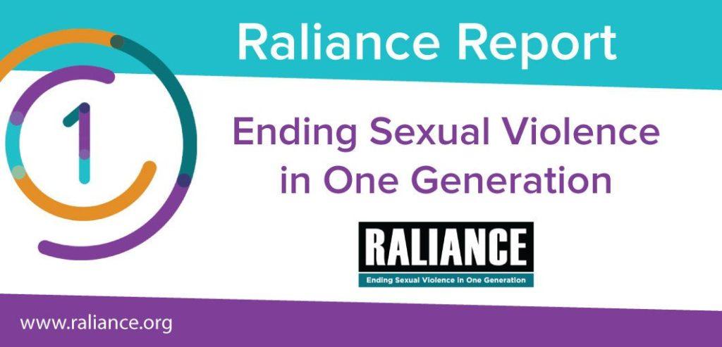 Raliance REport: Ending Sexual VIolence in One Generation www.raliance.org Raliance logo
