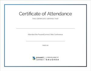 Certificate of Attendance. This certificate certifies that (blank space) attended the PreventConnect web conference: (blank space) held on: (blank space).