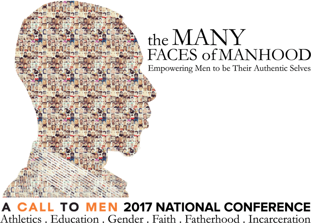 A profile picture of a man's head composed on some pictures of men's faces. The text reads The many faces of Manhood: Empowering Men to be their Authentic Selves. Bottom text reads: A CALL TO MEN 2017 National Conference: Athletics, Education, Gender, Faith, Fatherhood, Incarceration