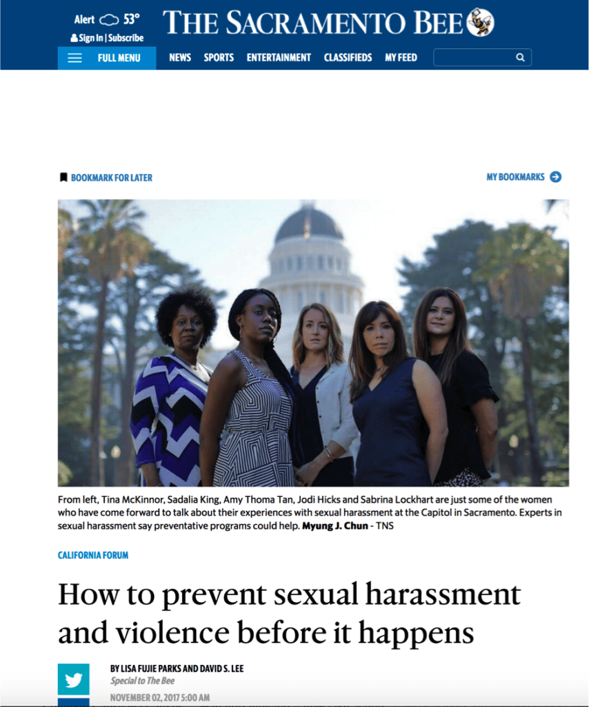 Sacramento Bee article with picute of 5 woemn standing with Sacramento Capitol in background. ina McKinnor, Sadalia King, Amy Thoma Tan, Jodi Hicks and Sabrina Lockhart are just some of the women who have come forward to talk about their experiences with sexual harassment at the Capitol in Sacramento. Experts in sexual harassment say preventative programs could help. Read more here: http://www.sacbee.com/opinion/california-forum/article182173646.html