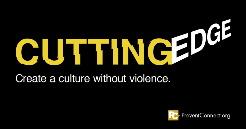 "Black box with the text ""Cutting Edge, create a culture without violence"" in orange and white letters. PreventConnect logo appears in bottom right hand corner."