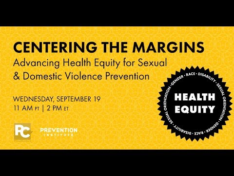 Centering the Margins: Advancing health equity for sexual and domestic violence prevention