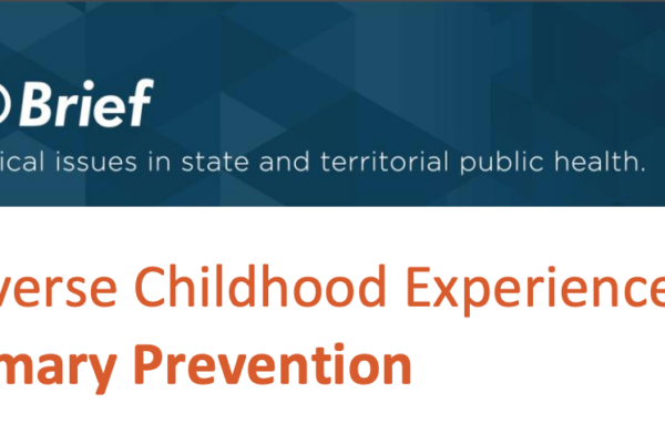 ASTHO's Brief: Primary Prevention of Adverse Childhood Experiences (ACEs)
