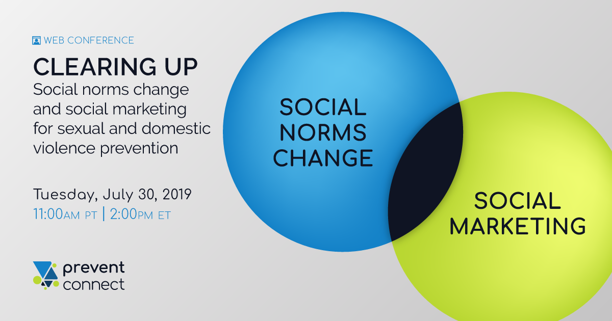Two Venn diagram circles, one labeled Social Norms Change and one labeled Social marketing. Clearing up social norms change and social marketing for sexual and domestic violence prevention. Tuesday July 30, 2019 11 AM PT/2 PM PT. Register here: https://calcasa.adobeconnect.com/clearingupsocialnormsmrkting/event/registration.html