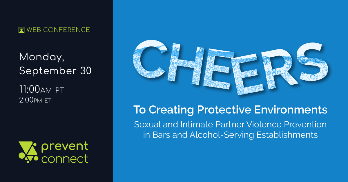 """PreventConnect web conference """"Cheers to Creating Protective Environments: Sexual and intimate partner violence prevention in bars and alcohol-serving establishments"""" on Monday September 30, 11 AM PT/2 PM ET. Register here: https://calcasa.adobeconnect.com/cheerstocreatingprotectiveenvironments/event/registration.html"""