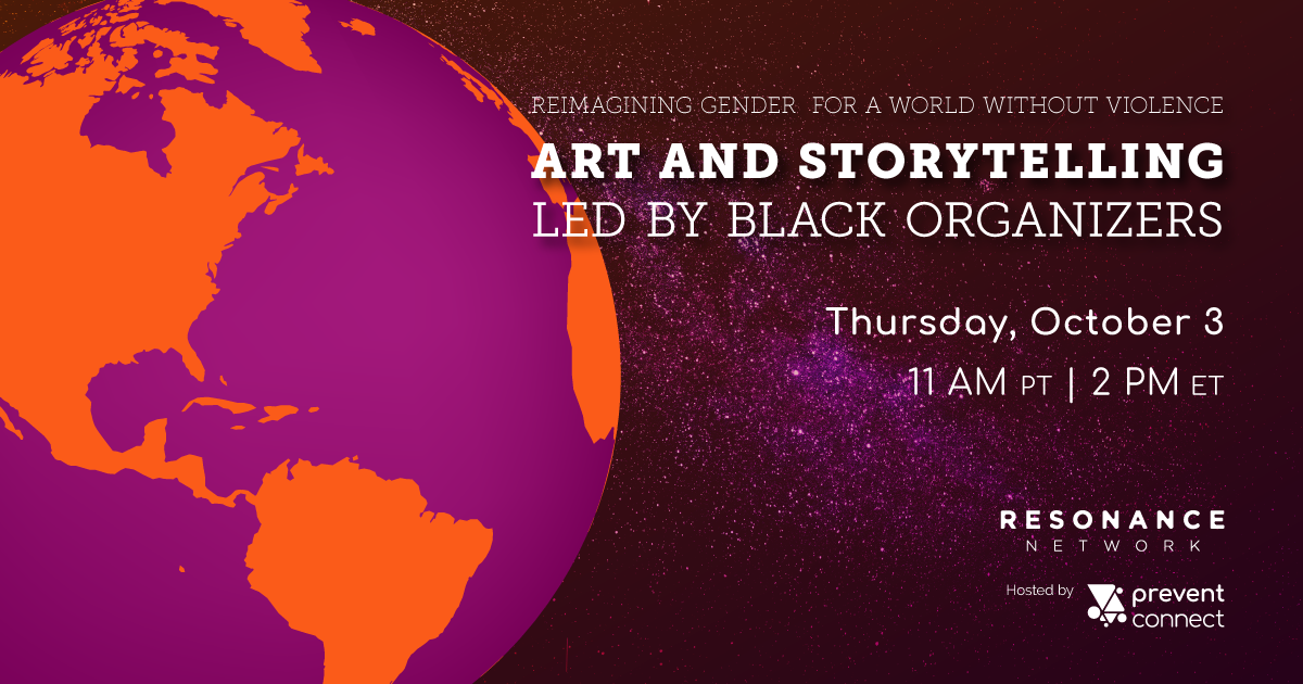 Reimagining gender for a world without violence: art and storytelling led by Black organizers. Thursday October 3, 11 AM PT/2 PM ET. Resonance Network and PreventConnect. Register at https://calcasa.adobeconnect.com/reimagininggenderforaworldwithoutviolence/event/registration.html