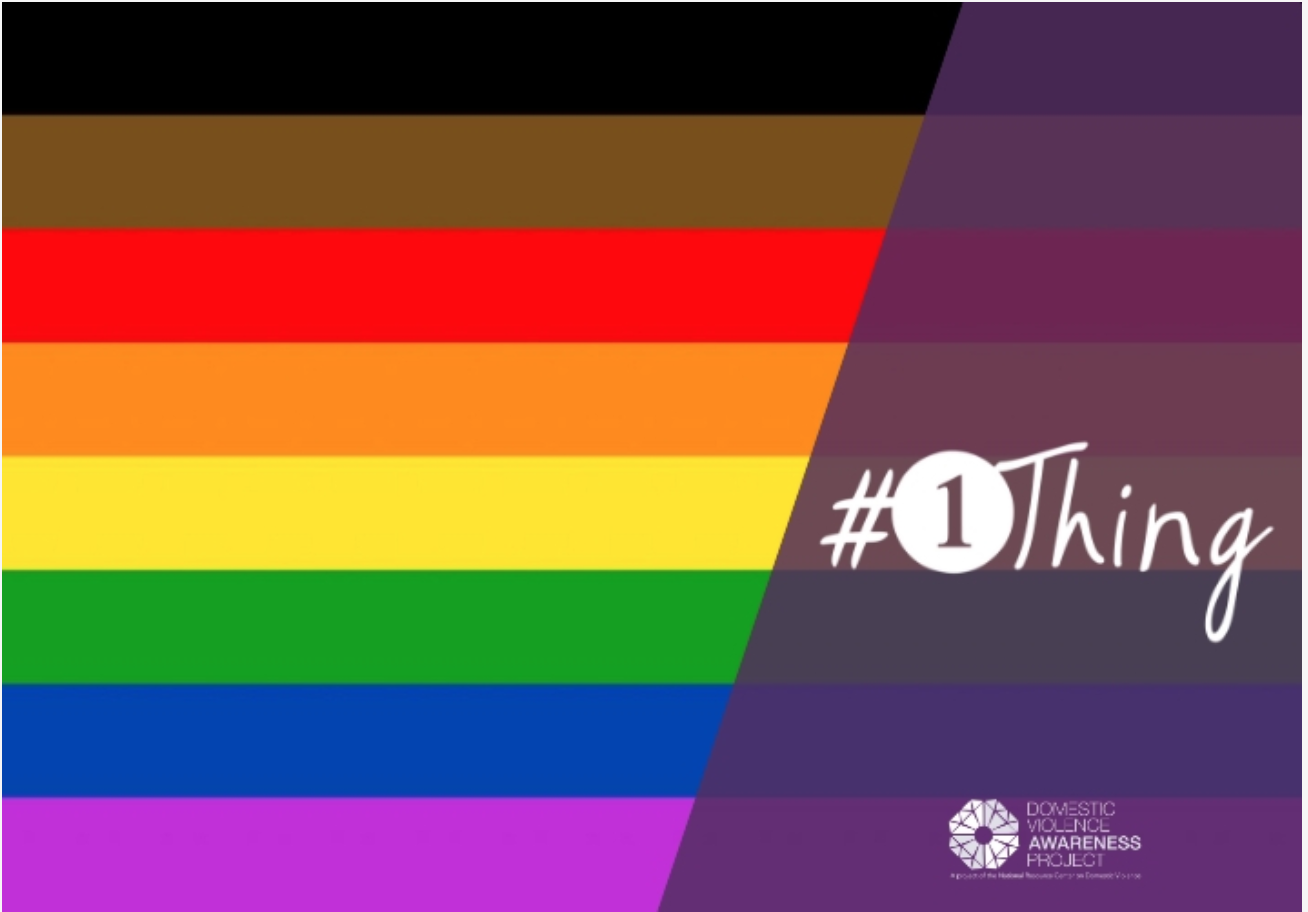 Image of the Pride flag, including black and brown stripes, with #1thing written in the corner. https://nrcdv.org/dvam/1thing