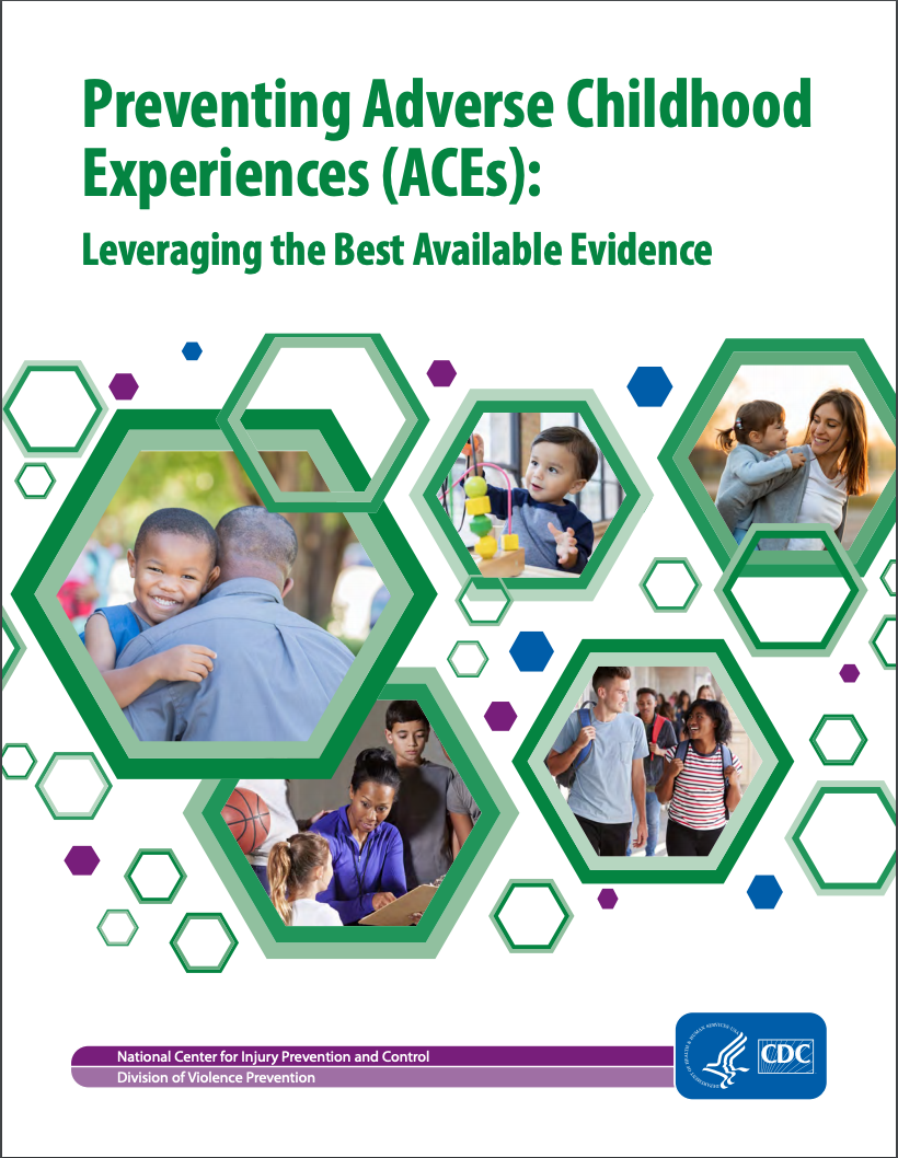 Cover for Preventing Adverse Childhood Experiences (ACEs): Leveraging the Best Available Evidence. Download the PDF at https://www.cdc.gov/violenceprevention/pdf/preventingACES-508.pdf