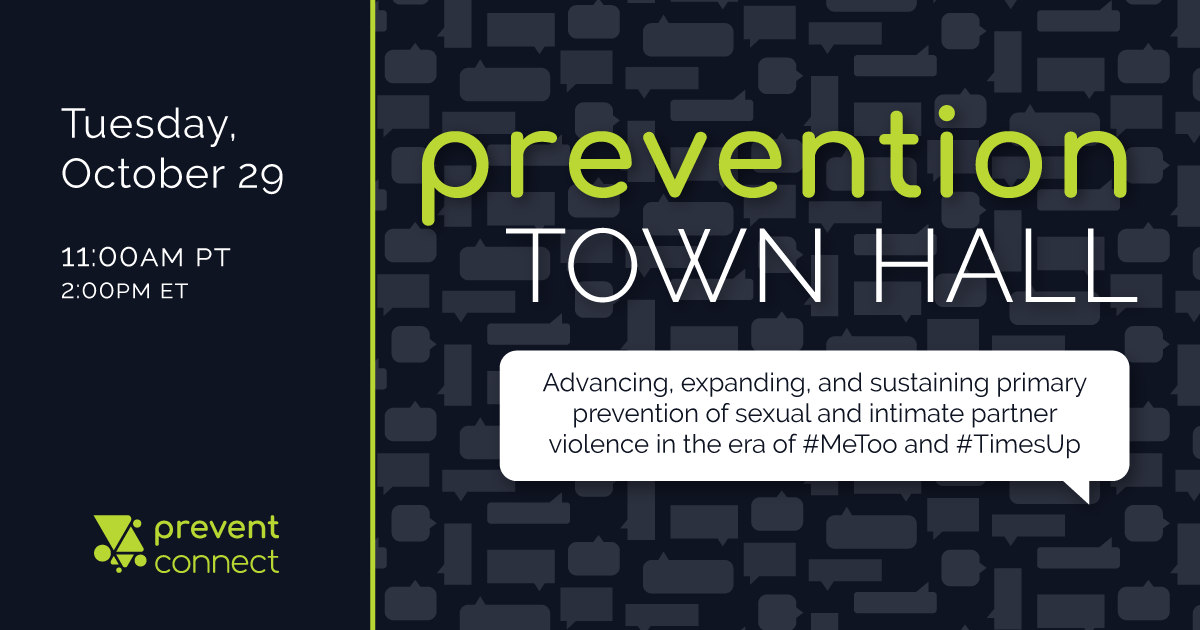 Prevention Town Hall: Advancing, expanding, and sustaining sexual and intimate partner violence prevention in the era of #MeToo and #TimesUp. Register here: https://calcasa.adobeconnect.com/preventiontownhall/event/registration.html