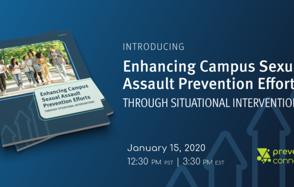 """Introducing """"Enhancing Campus Sexual Assault Prevention Efforts Through Situational Interventions"""""""
