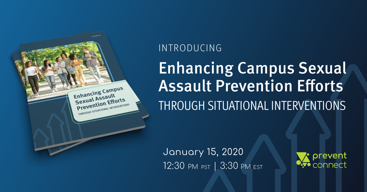 """Introducing """"Enhancing Campus Sexual Assault Prevention Efforts Through Situational Interventions"""" January 9, 2020 11 AM-12 PM PT/2 PM-3 PM ET. Register at https://calcasa.adobeconnect.com/situationalpreventionpart1/event/registration.html"""