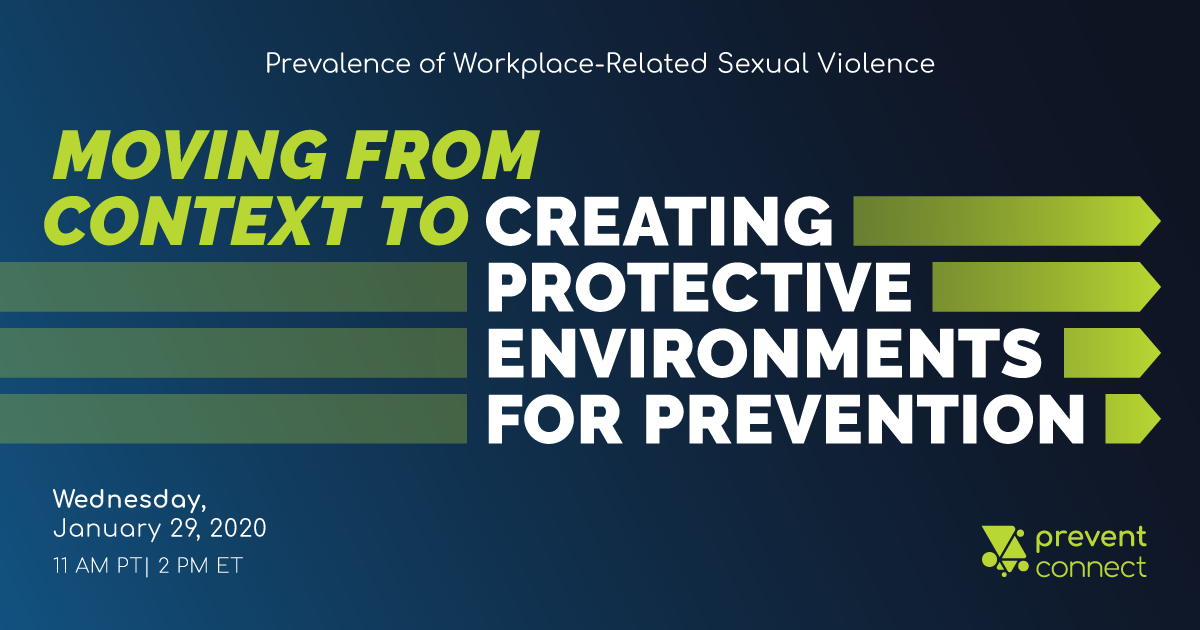Prevalence of Workplace-Related Sexual Violence: Moving from Context to Creating Protective Environments for Prevention. Wednesday January 29, 2020. 11 AM-12:30 PM PT/2 PM-3:30 PM ET. Register at https://calcasa.adobeconnect.com/workplacerelatedsv/event/registration.html