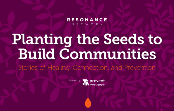 Planting the Seeds to Build Communities: Stories of healing, connection, and prevention