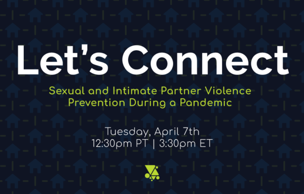 Let's Connect: Sexual and Intimate Partner Violence Prevention During a Pandemic