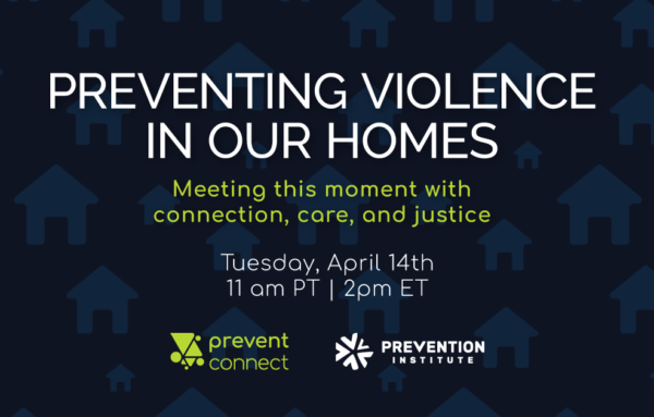 Preventing violence in our homes: Meeting this moment with connection, care, and justice