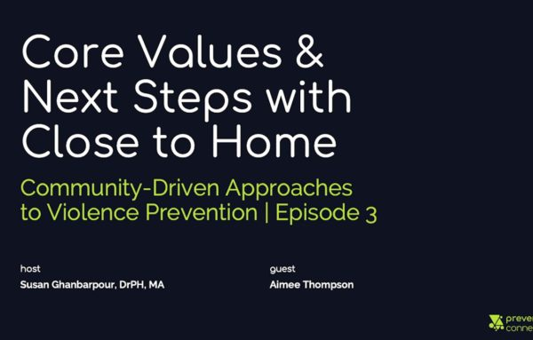 Core Values & Next Steps with Close to Home: Community-Driven Approaches to Violence Prevention
