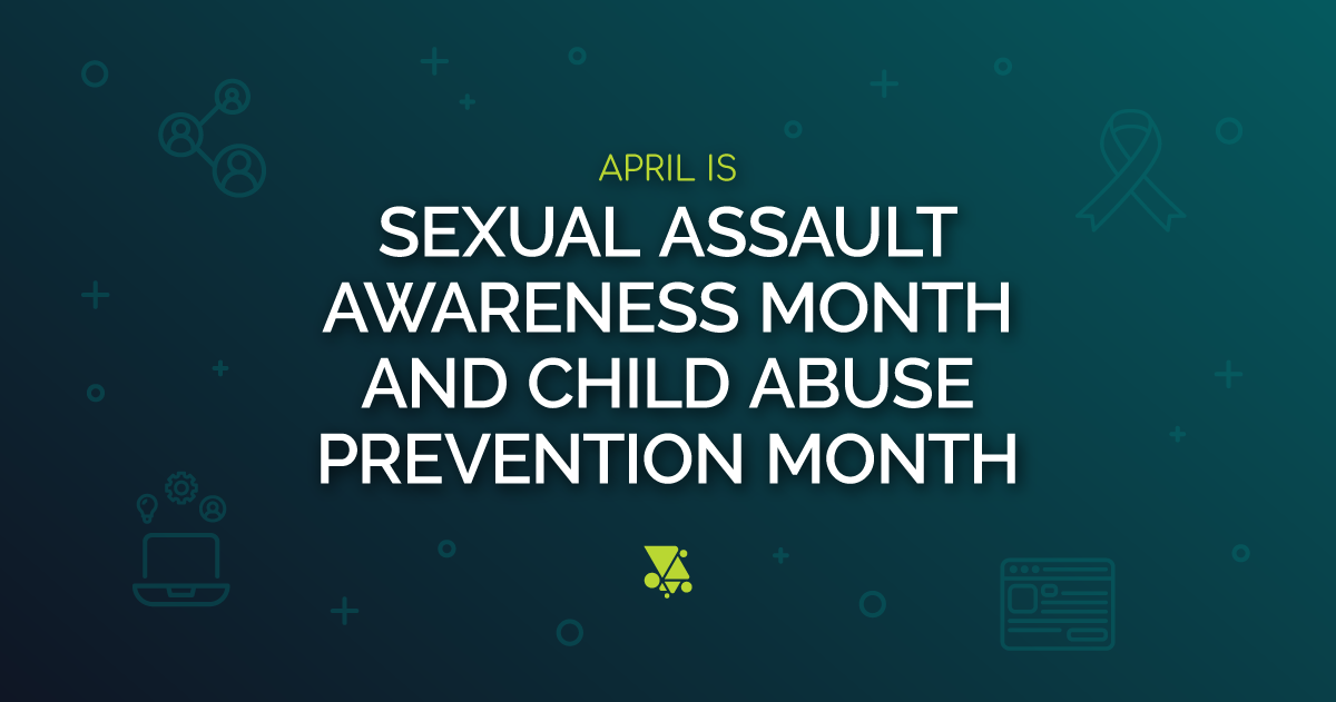 April is Sexual Assault Awareness Month and Child Abuse Prevention Month