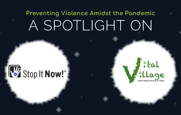 Preventing violence amidst the pandemic: A spotlight on Stop It Now! and Vital Village (Part 3)