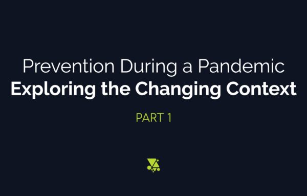 Prevention During a Pandemic: Exploring the Changing Context
