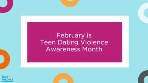 "White letters on purple background read, ""February is Teen Dating Violence Awareness Month."" the love is respect logo appears in the bottom left corner"