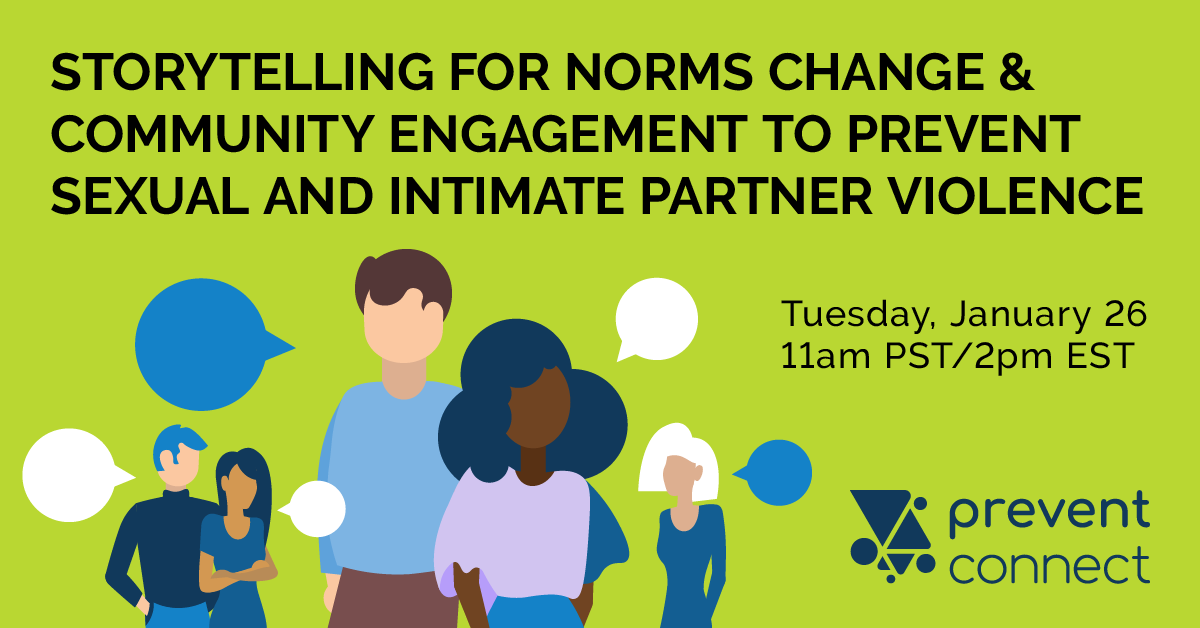 Storytelling for Norms Change and Community Engagement to Prevent Sexual and Intimate Partner Violence. Tuesday January 26, 11 AM-12:30 PM PT/2 PM-3:30 PM ET