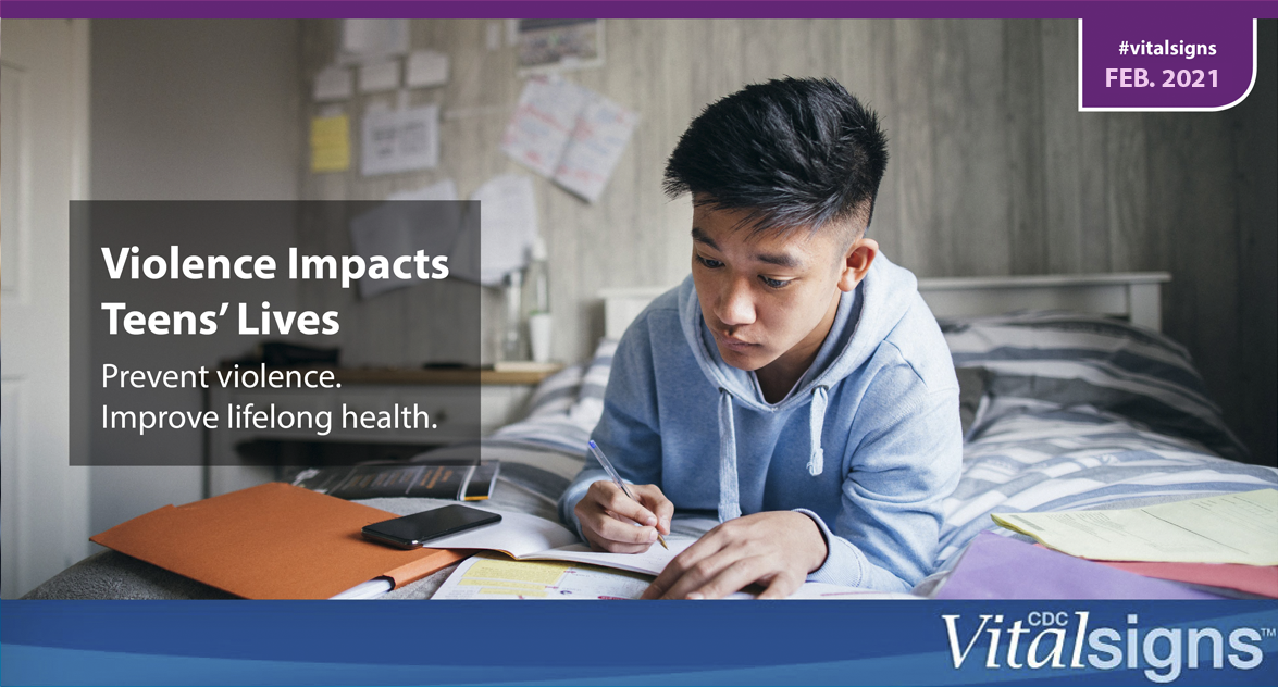 """Young teen doing homework. Text reads, """"Violence impacts teens' lives. Prevent violence. Improve lifelong health. #vitalsigns Feb 2021"""""""