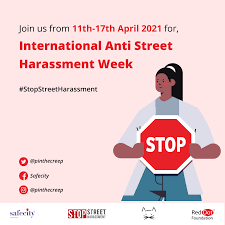 """Cartoon image of a woman holding a stop sign with the words """"Join us from 11th-17th April 2021 for International Anti Street Harassment Week #StopStreetHarassmnet"""""""