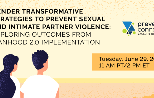 Five Things to Know About Manhood 2.0 and Gender Transformative Strategies to Prevent Sexual and Intimate Partner Violence