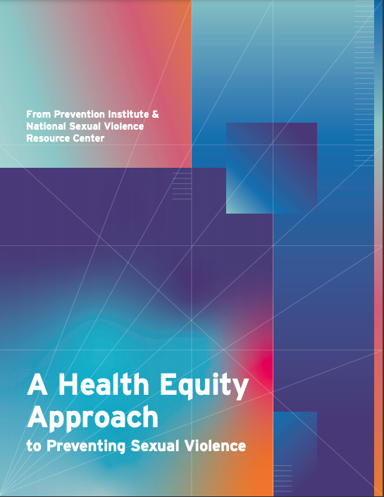 A health equity approach to preventing sexual violence from Prevention Institute & National Sexual Violence Resource Center