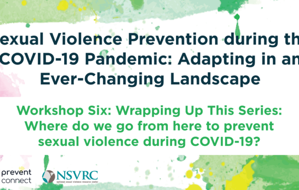 Wrapping Up This Series: Where do we go from here to prevent sexual violence during COVID-19?