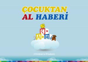Çocuktan Al Haberi, or Children' Wisdom