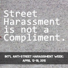 Street harassment is not a compliment