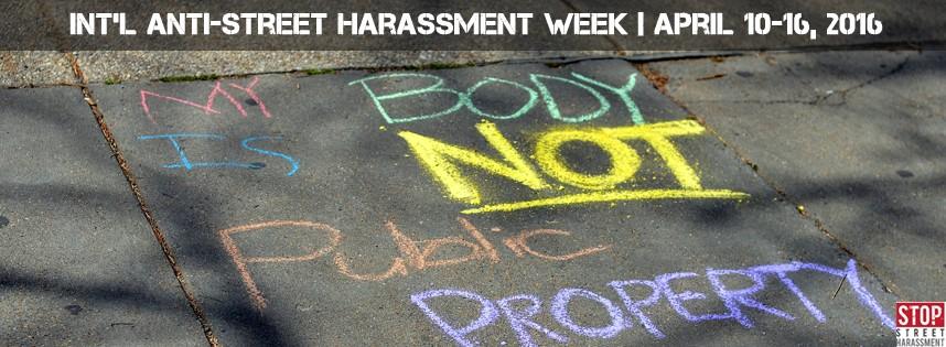 It is my body, not public propoerty writeen in chalk on sidewalk. International Anti-Street Harassment Week April 10-16, 2016