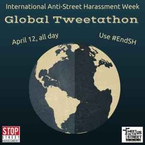 Ineternational Anti-Street Harassemtn Week Global Tweetathon APril 12, all day Use #EndSH - graphic of workd in blue-gray