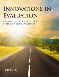Cover of the report Innovations in Evaluation: A Report on Evaluation in the Field of Sexual Violence Prevention. There is a photo of a two lane road going down a country road with green and yellow foliage on either side.