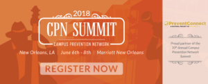 An orange background with the words 2018 CPN Summit Campus Prevention Network in white font and underneath the words New Orleans, LA, June 6-8th, Marriott New Orleans. PreventConnect's logo is to the right above the words Proud partner of the 10th Annual Campus Prevention Network Summit