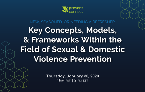 New, Seasoned, or Needing a Refresher: Key Concepts, Models, and Frameworks Within the Field of Sexual and Domestic Violence Prevention