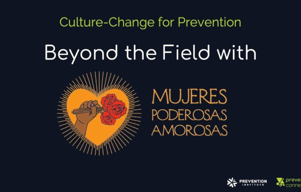 Culture-change for Prevention: Beyond the Field with Mujeres Poderosas Amorosas