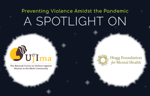 Preventing violence amidst the pandemic: A spotlight on Ujima, Inc. and Hogg Foundation for Mental Health (Part 2)
