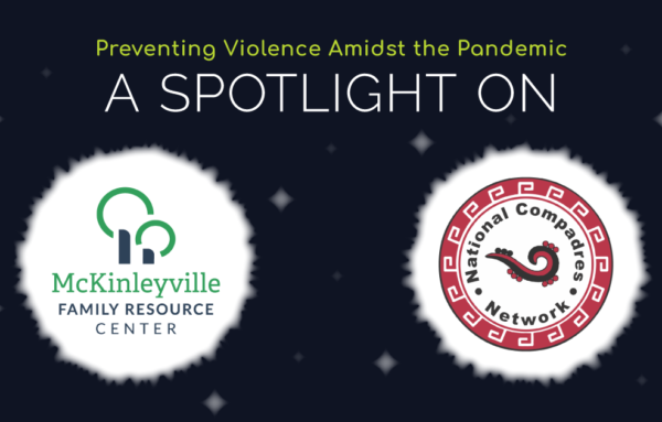 Preventing violence amidst the pandemic: A spotlight on the Center at McKinleyville and National Compadres Network (Part 1)