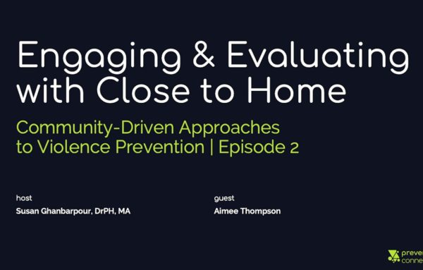 Engaging and Evaluating with Close to Home: Community-Driven Approaches to Violence Prevention
