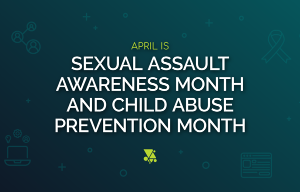 April is Sexual Assault Awareness Month and Child Sexual Abuse Prevention Month