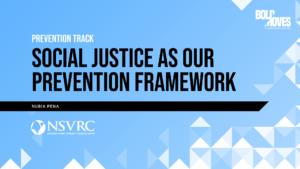 Prevention Track Social Justice as Our Prevention Framework Nubia Pena