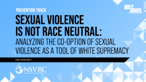 SEXUAL VIOLENCE IS NOT RACE NEUTRAL: ANALYZING THE CO-OPTION OF SEXUAL VIOLENCE AS A TOOL OF WHITE SUPREMACY Prevention Track Rae Chaloult