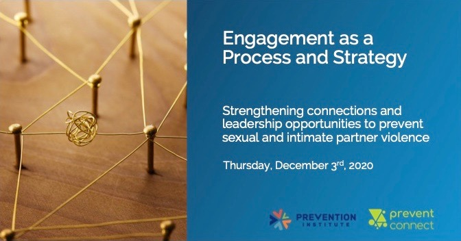 Engagement as a process and strategy: Strengthening connections and leadership opportunities to prevent sexual and intimate partner violence. Thursday December 3, 2020