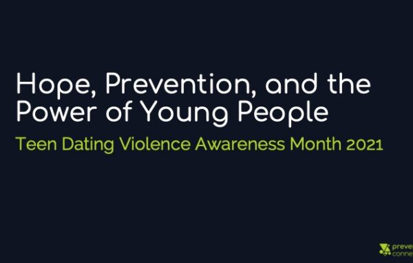 Hope, Prevention, and the Power of Young People: Teen Dating Violence Awareness Month 2021